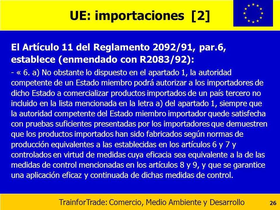 UE: importaciones [2]El Artículo 11 del Reglamento 2092/91, par.6, establece (enmendado con R2083/92):